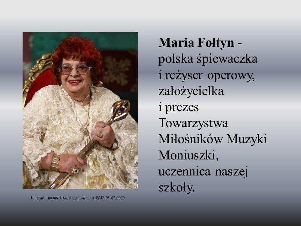 Maria Fołtyn - polska śpiewaczka i reżyser operowy, założycielka i prezes Towarzystwa Miłośników Muzyki Moniuszki, uczennica naszej szkoły.