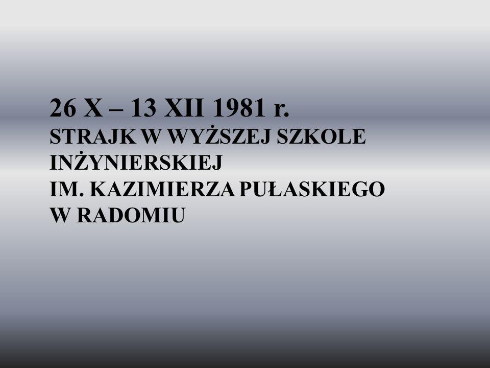 26 X – 13 XII 1981 r. STRAJK W WYŻSZEJ SZKOLE INŻYNIERSKIEJ IM. KAZIMIERZA PUŁASKIEGO W RADOMIU