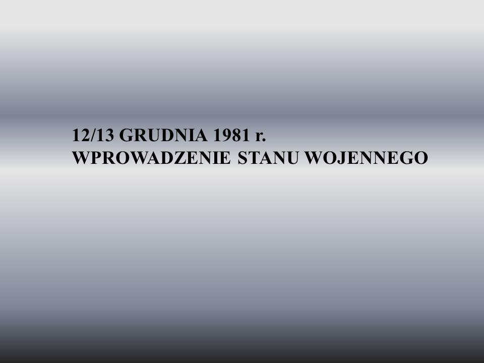 12/13 GRUDNIA 1981 r. WPROWADZENIE STANU WOJENNEGO
