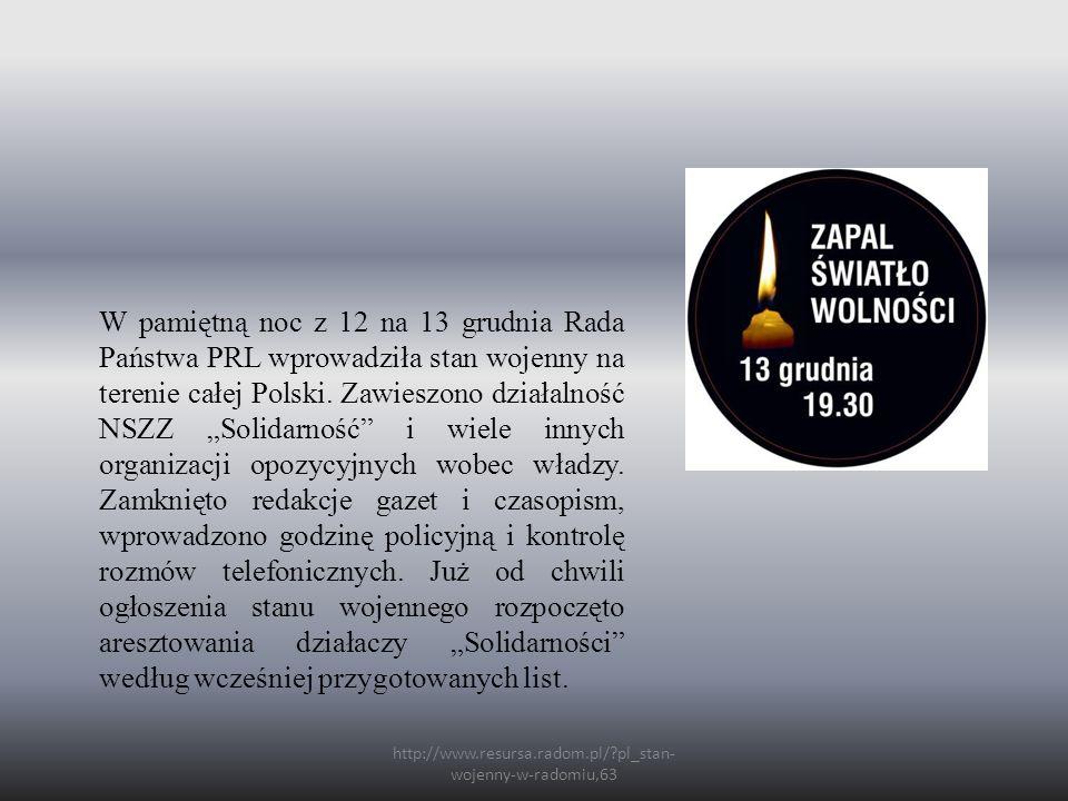 http://www.resursa.radom.pl/ pl_stan- wojenny-w-radomiu,63 W pamiętną noc z 12 na 13 grudnia Rada Państwa PRL wprowadziła stan wojenny na terenie całej Polski.