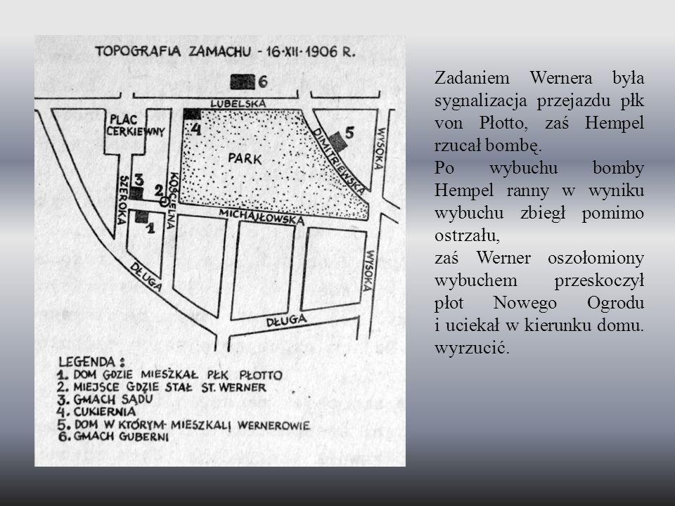 Zadaniem Wernera była sygnalizacja przejazdu płk von Płotto, zaś Hempel rzucał bombę. Po wybuchu bomby Hempel ranny w wyniku wybuchu zbiegł pomimo ost