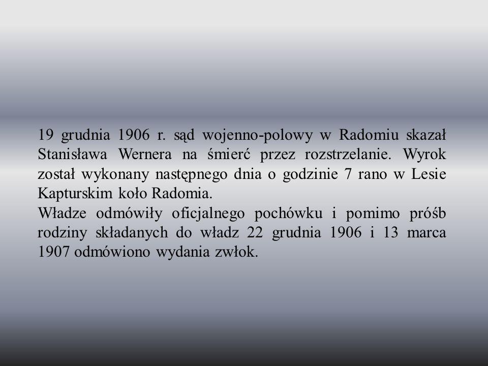 19 grudnia 1906 r. sąd wojenno-polowy w Radomiu skazał Stanisława Wernera na śmierć przez rozstrzelanie. Wyrok został wykonany następnego dnia o godzi