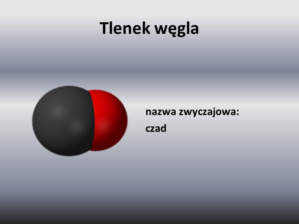 Tlenek węgla nazwa zwyczajowa: czad