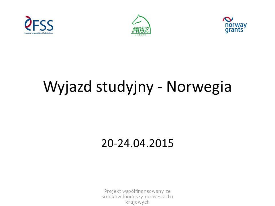Wyjazd studyjny - Norwegia 20-24.04.2015 Projekt współfinansowany ze środków funduszy norweskich i krajowych