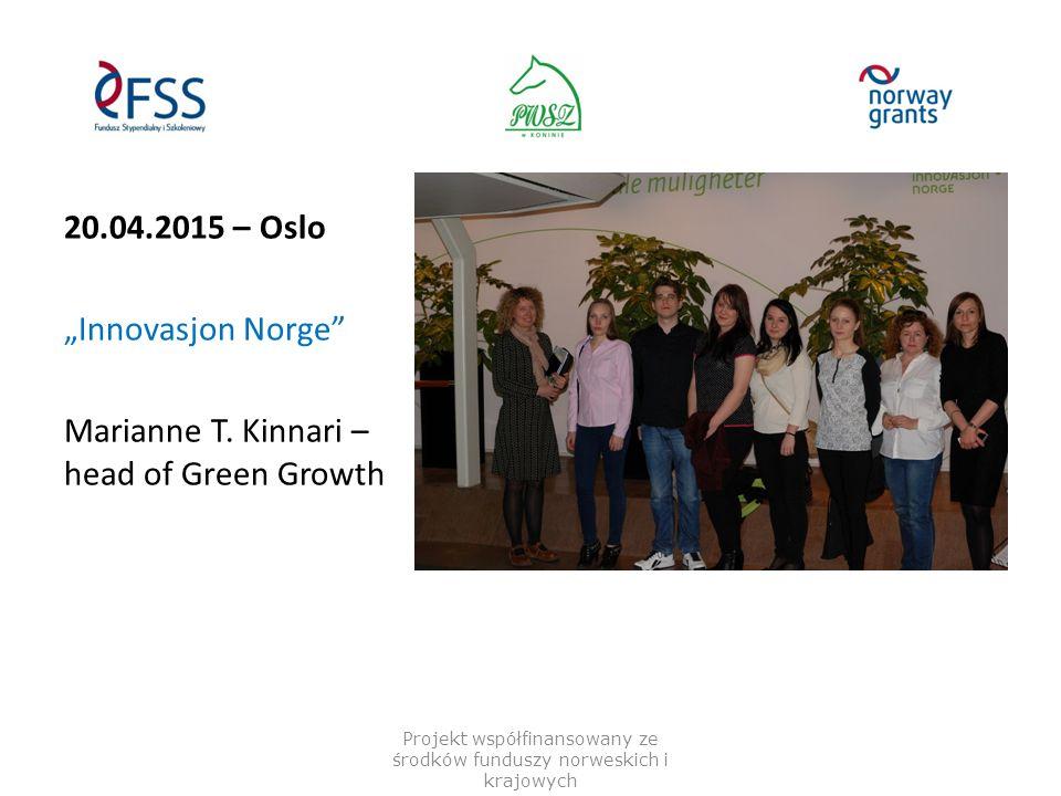 "20.04.2015 – Oslo ""Innovasjon Norge"" Marianne T. Kinnari – head of Green Growth Projekt współfinansowany ze środków funduszy norweskich i krajowych"