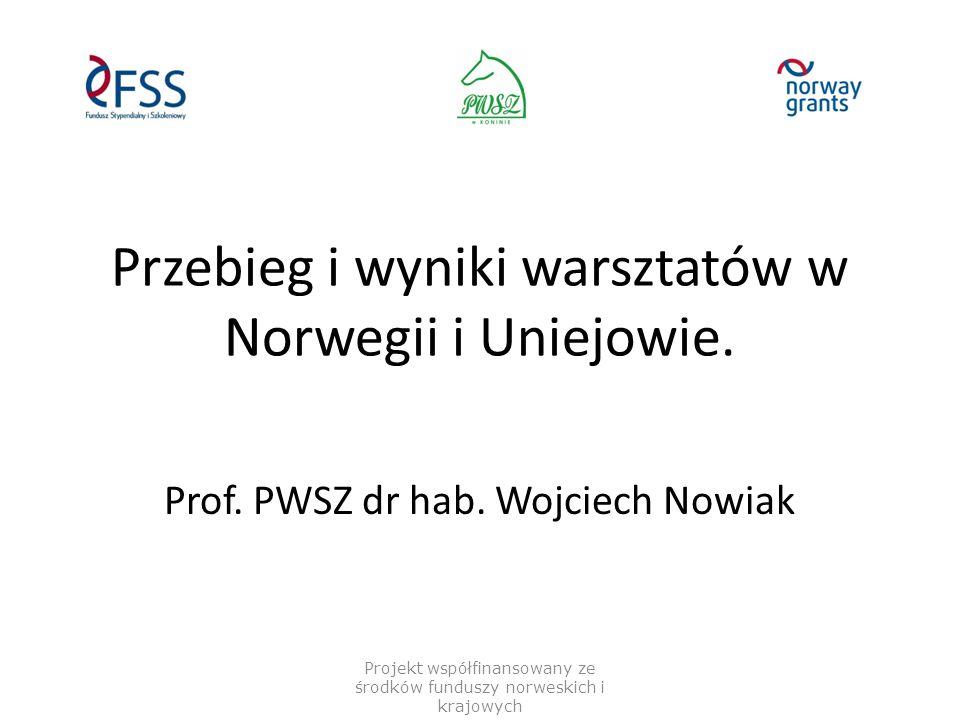 Przebieg i wyniki warsztatów w Norwegii i Uniejowie. Prof. PWSZ dr hab. Wojciech Nowiak Projekt współfinansowany ze środków funduszy norweskich i kraj
