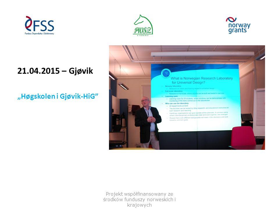 "21.04.2015 – Gjøvik ""Høgskolen i Gjøvik-HiG"" Projekt współfinansowany ze środków funduszy norweskich i krajowych"