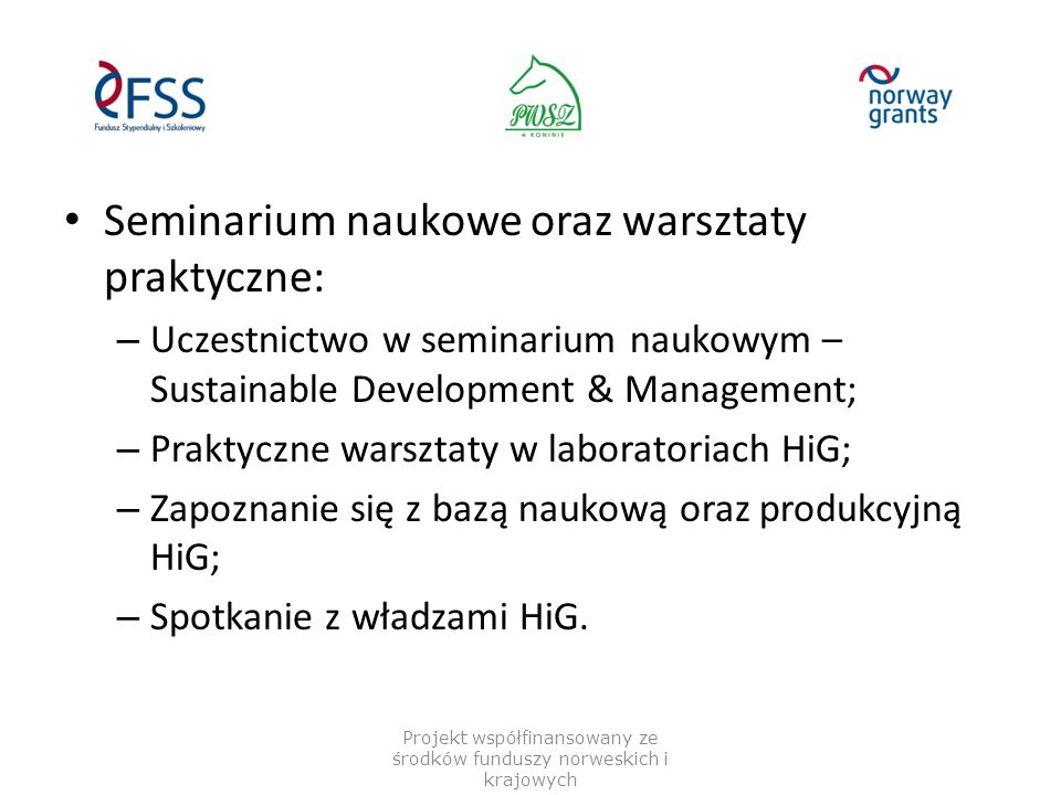 Seminarium naukowe oraz warsztaty praktyczne: – Uczestnictwo w seminarium naukowym – Sustainable Development & Management; – Praktyczne warsztaty w la
