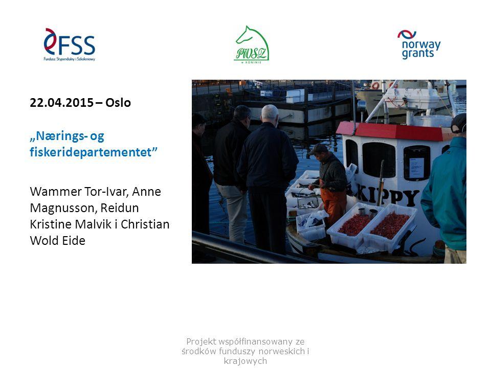 "22.04.2015 – Oslo ""Nærings- og fiskeridepartementet"" Wammer Tor-Ivar, Anne Magnusson, Reidun Kristine Malvik i Christian Wold Eide Projekt współfinans"