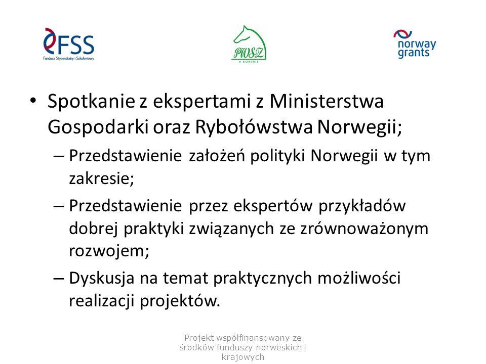 Spotkanie z ekspertami z Ministerstwa Gospodarki oraz Rybołówstwa Norwegii; – Przedstawienie założeń polityki Norwegii w tym zakresie; – Przedstawieni