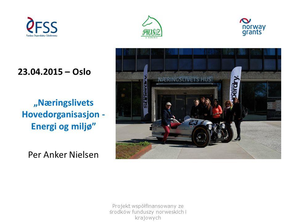 "23.04.2015 – Oslo ""Næringslivets Hovedorganisasjon - Energi og miljø"" Per Anker Nielsen Projekt współfinansowany ze środków funduszy norweskich i kraj"