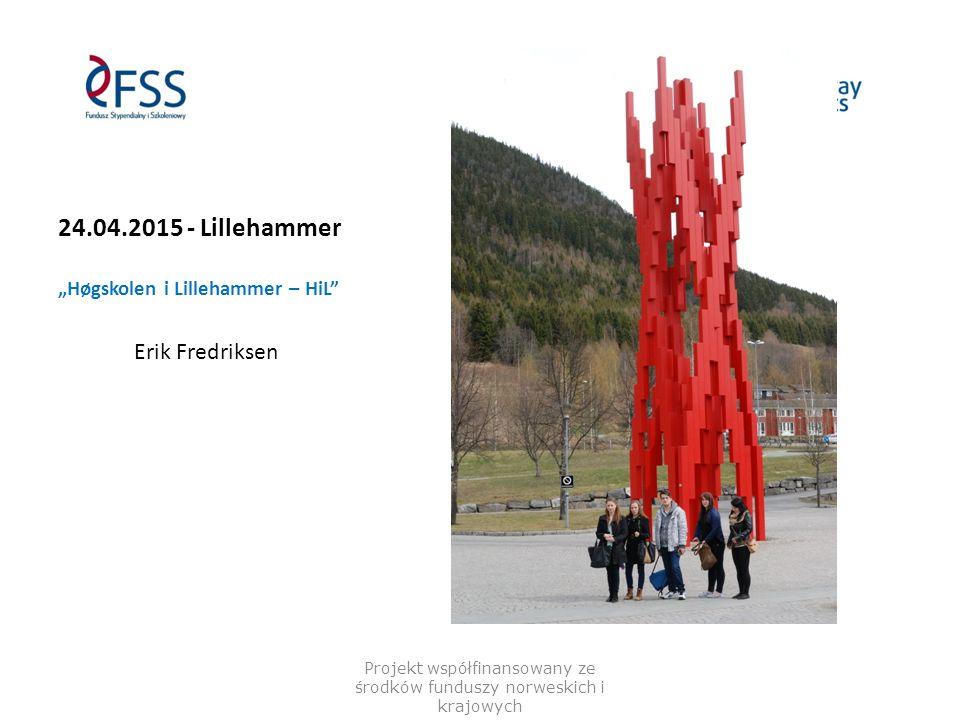 """24.04.2015 - Lillehammer """"Høgskolen i Lillehammer – HiL"""" Erik Fredriksen Projekt współfinansowany ze środków funduszy norweskich i krajowych"""