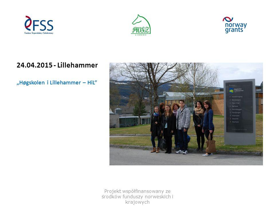 "24.04.2015 - Lillehammer ""Høgskolen i Lillehammer – HiL"" Projekt współfinansowany ze środków funduszy norweskich i krajowych"
