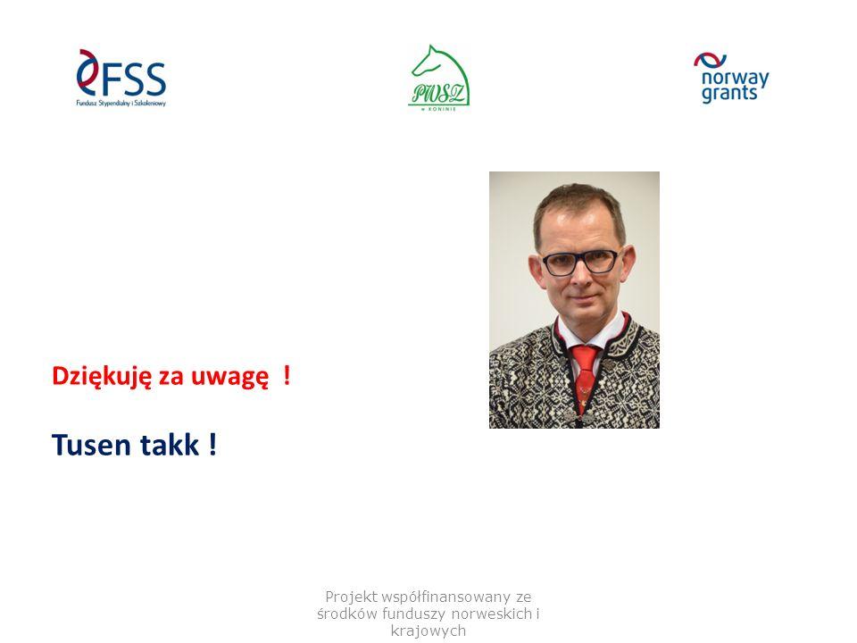 Dziękuję za uwagę ! Tusen takk ! Projekt współfinansowany ze środków funduszy norweskich i krajowych
