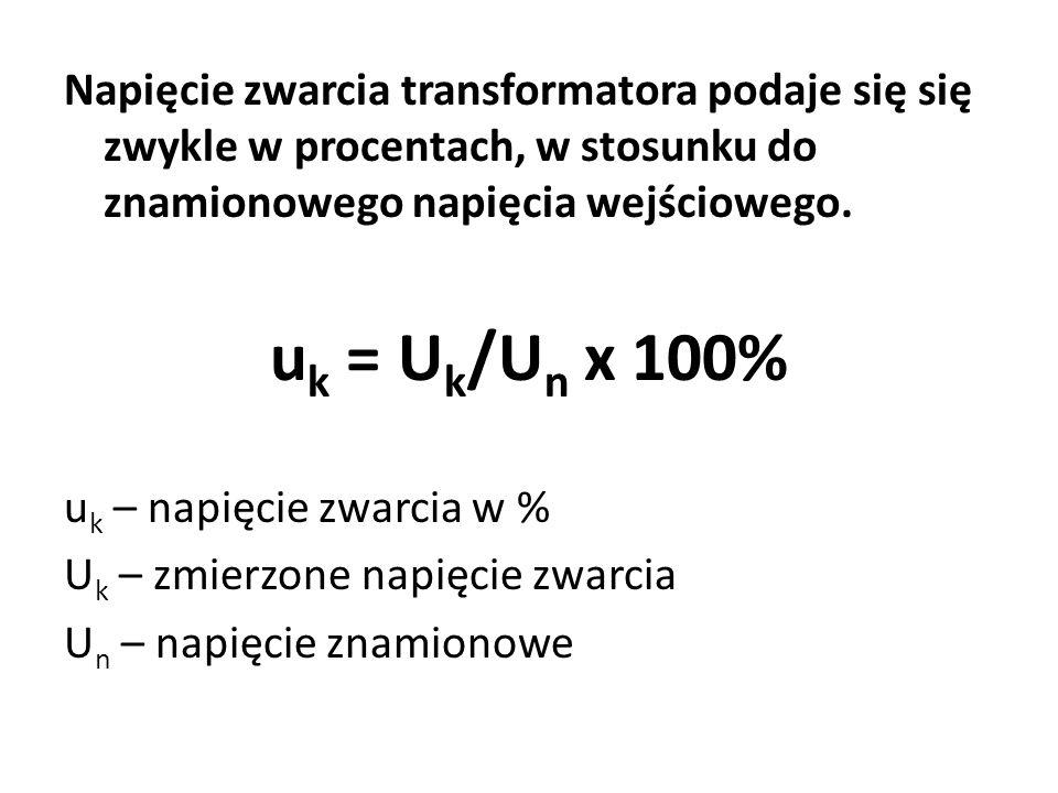 Napięcie zwarcia transformatora podaje się się zwykle w procentach, w stosunku do znamionowego napięcia wejściowego.