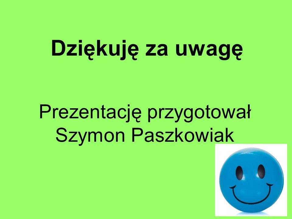 Dziękuję za uwagę Prezentację przygotował Szymon Paszkowiak