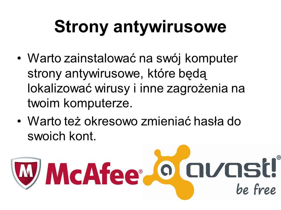Strony antywirusowe Warto zainstalować na swój komputer strony antywirusowe, które będą lokalizować wirusy i inne zagrożenia na twoim komputerze. Wart