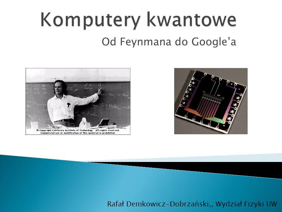 Od Feynmana do Google'a Rafał Demkowicz-Dobrzański,, Wydział Fizyki UW