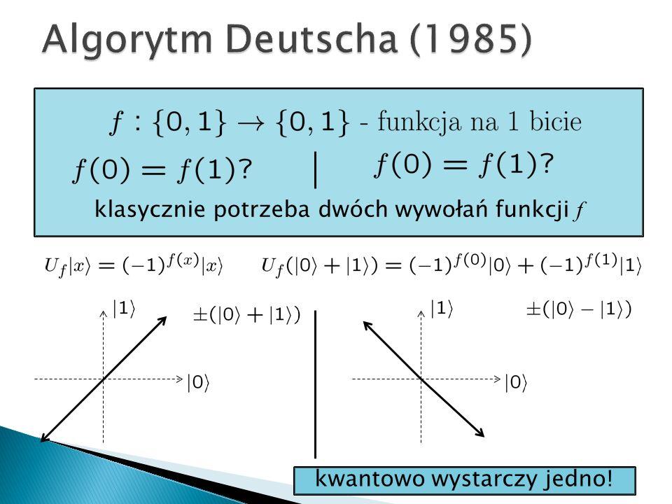 klasycznie potrzeba dwóch wywołań funkcji f kwantowo wystarczy jedno!