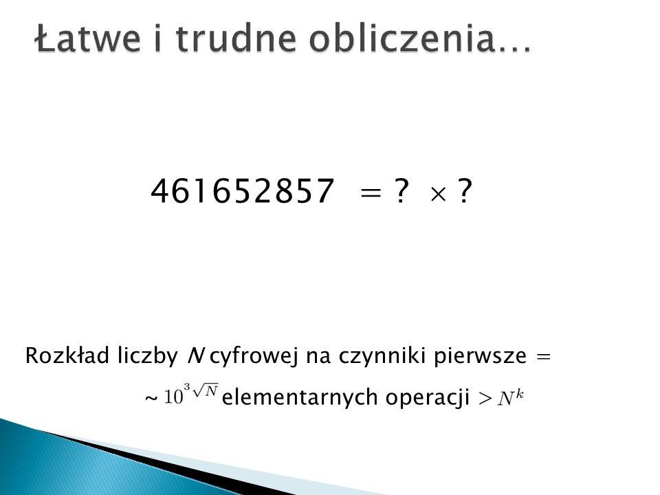 Rozkład liczby N cyfrowej na czynniki pierwsze = ~ elementarnych operacji > 461652857 = .