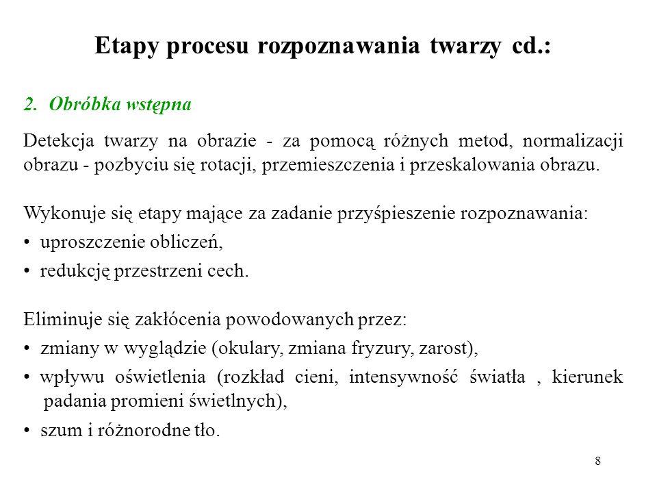 8 Etapy procesu rozpoznawania twarzy cd.: 2.