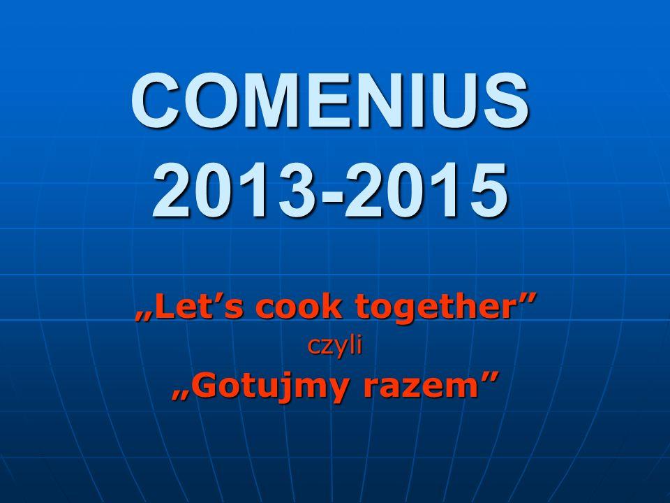 "COMENIUS 2013-2015 ""Let's cook together czyli ""Gotujmy razem"