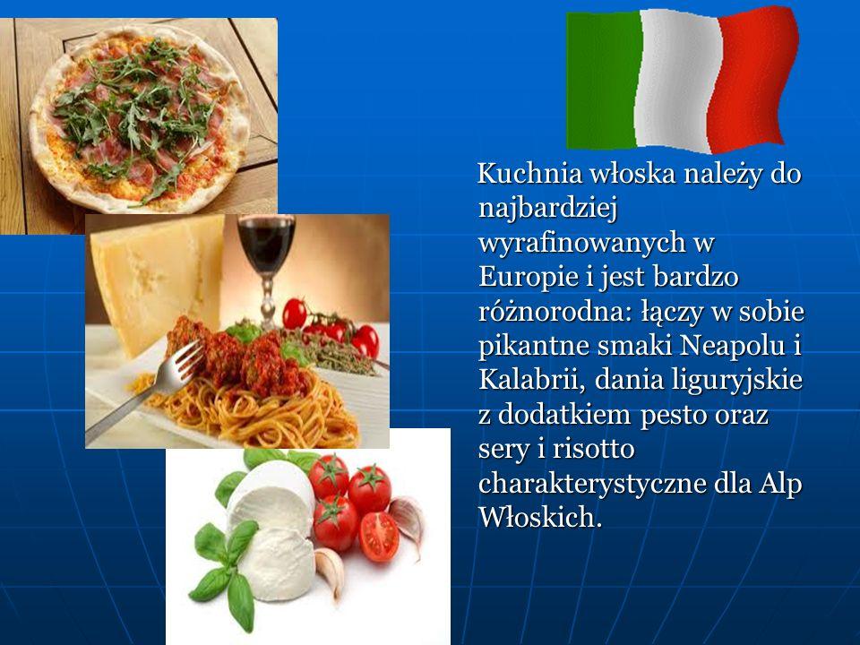 Kuchnia włoska należy do najbardziej wyrafinowanych w Europie i jest bardzo różnorodna: łączy w sobie pikantne smaki Neapolu i Kalabrii, dania liguryjskie z dodatkiem pesto oraz sery i risotto charakterystyczne dla Alp Włoskich.