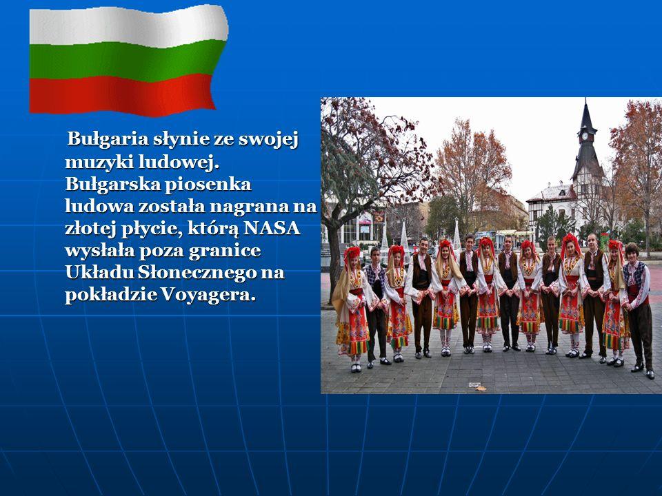 Bułgaria słynie ze swojej muzyki ludowej.
