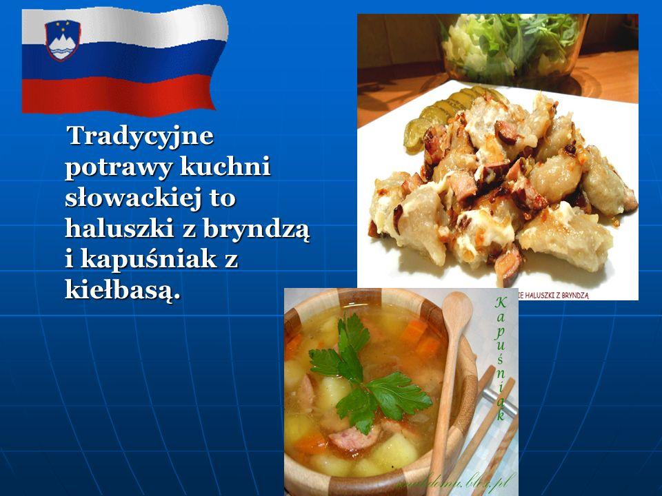 Tradycyjne potrawy kuchni słowackiej to haluszki z bryndzą i kapuśniak z kiełbasą.