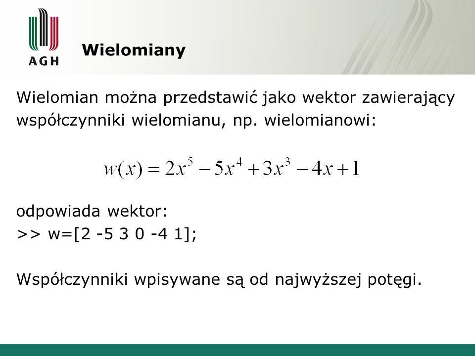 Wielomiany Wielomian można przedstawić jako wektor zawierający współczynniki wielomianu, np.