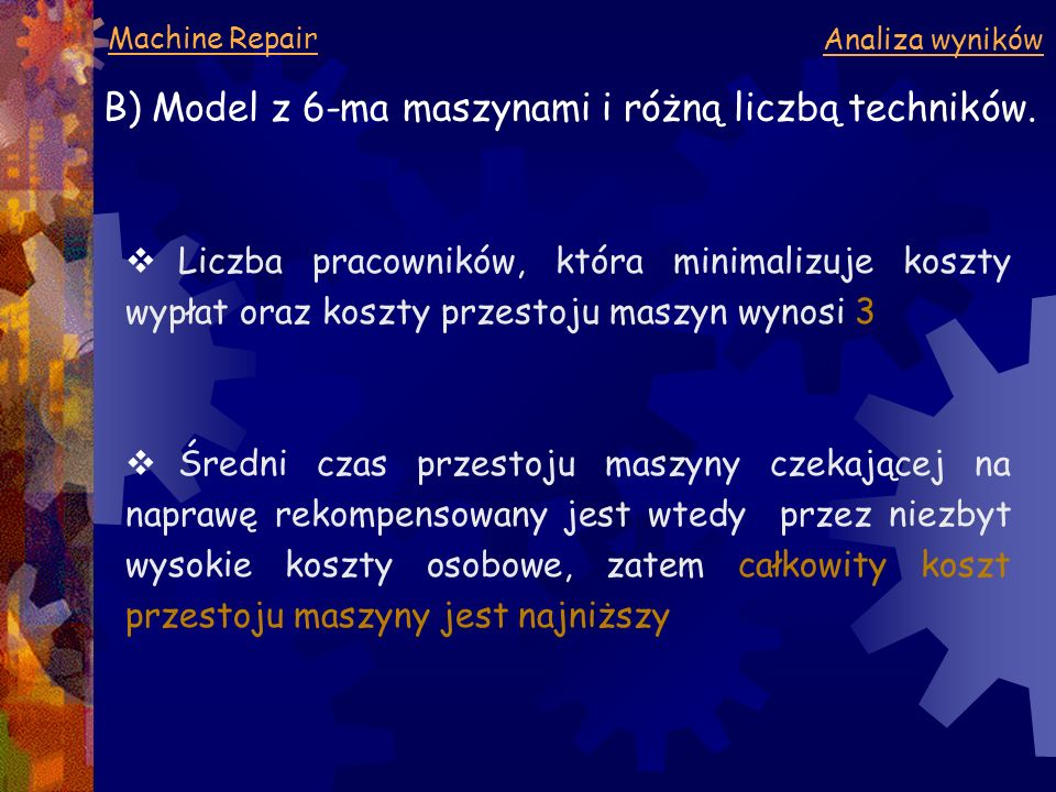 Machine Repair Analiza wyników B) Model z 6-ma maszynami i różną liczbą techników.  Liczba pracowników, która minimalizuje koszty wypłat oraz koszty