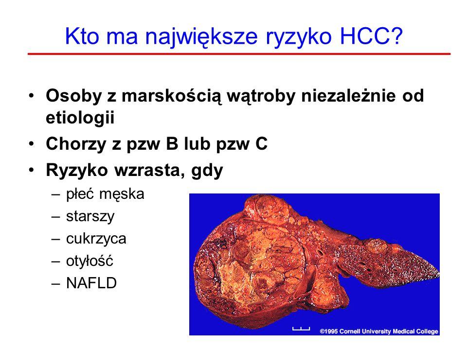 Kto ma największe ryzyko HCC? Osoby z marskością wątroby niezależnie od etiologii Chorzy z pzw B lub pzw C Ryzyko wzrasta, gdy –płeć męska –starszy –c