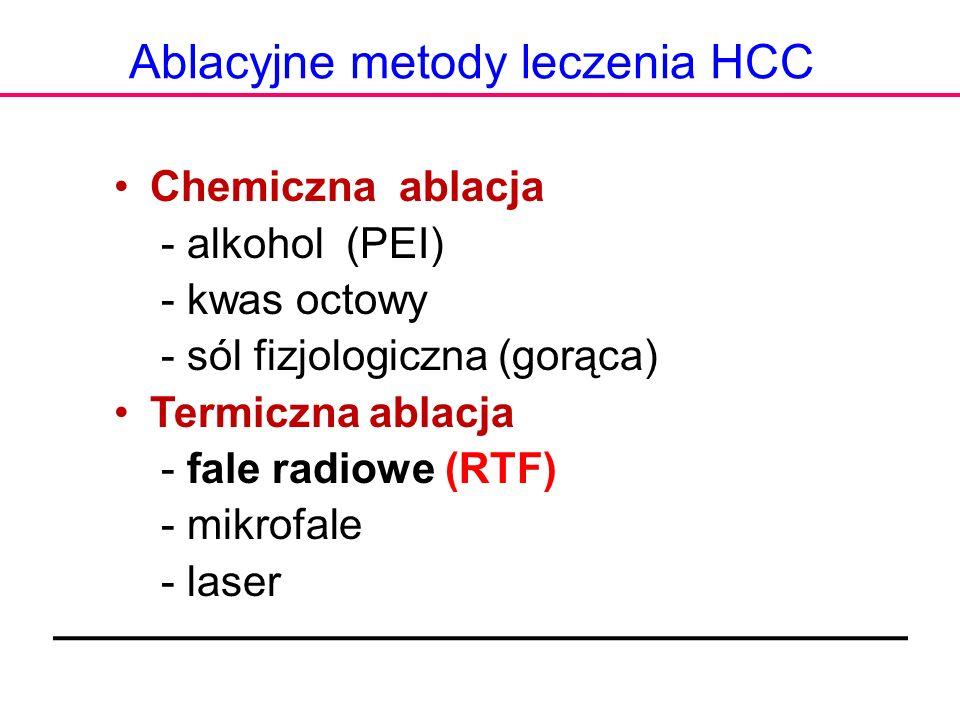 Ablacyjne metody leczenia HCC Chemiczna ablacja - alkohol (PEI) - kwas octowy - sól fizjologiczna (gorąca) Termiczna ablacja - fale radiowe (RTF) - mi