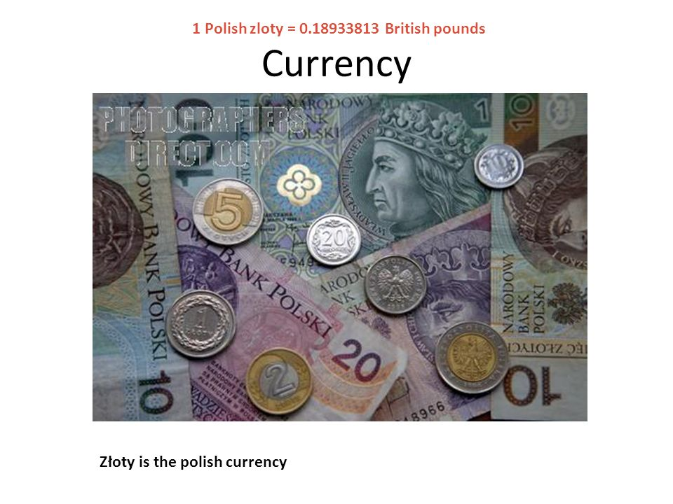 Currency Złoty is the polish currency 1 Polish zloty = 0.18933813 British pounds