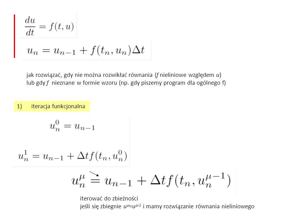 cztery parametry i trzy równania b 1 +b 2 =1 b 2 c=b 2 a=1/2- pozostaje swoboda w wyborze parametrów reguła punktu środkowego RK2 t u(t) tt [t,u(t)] dokładne [t+  t/2,y(t+  t/2)] 1) Szacujemy metodą Eulera punkt środkowy [t+  t/2,u(t+  t/2)] korzystając z f(t,u) w lewym końcu przedziału 2) Wykorzystujemy wartość f w tym punkcie do wyliczenia zmiany y na całym przedziale  t dwa zastosowania jawnego schematu Eulera b 1 =0, b 2 =1, c=1/2, a =1/2 oszacowanie wstępne w punkcie pośrednim (błąd lokalny rzędu drugiego) oszacowanie docelowe (błąd lokalny oszacowania: rzędu trzeciego)