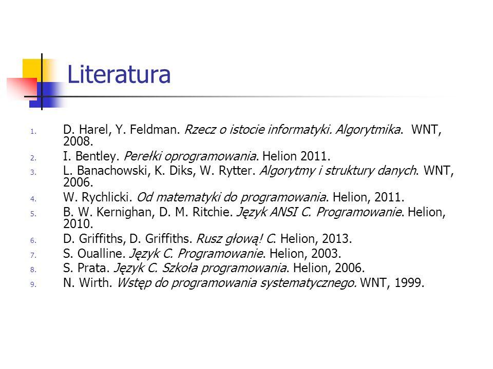 Literatura 1. D. Harel, Y. Feldman. Rzecz o istocie informatyki. Algorytmika. WNT, 2008. 2. I. Bentley. Perełki oprogramowania. Helion 2011. 3. L. Ban