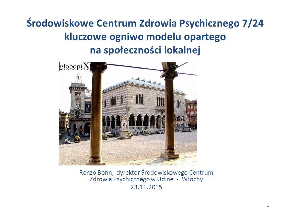 1 Środowiskowe Centrum Zdrowia Psychicznego 7/24 kluczowe ogniwo modelu opartego na społeczności lokalnej Renzo Bonn, dyrektor Środowiskowego Centrum