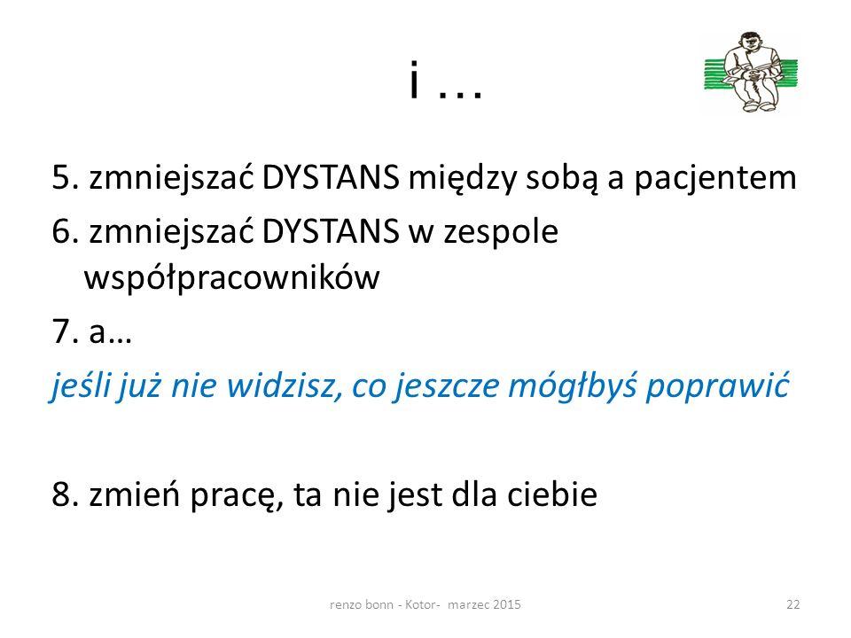 i … 5. zmniejszać DYSTANS między sobą a pacjentem 6. zmniejszać DYSTANS w zespole współpracowników 7. a… jeśli już nie widzisz, co jeszcze mógłbyś pop