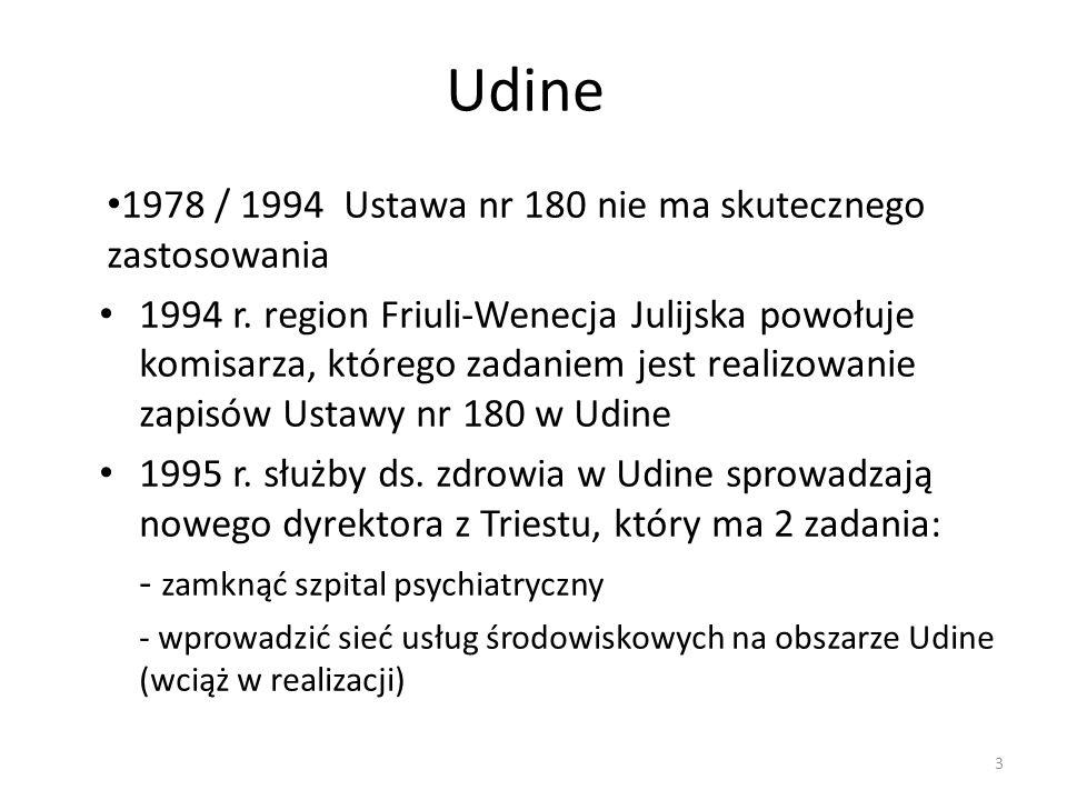 3 Udine 1978 / 1994 Ustawa nr 180 nie ma skutecznego zastosowania 1994 r. region Friuli-Wenecja Julijska powołuje komisarza, którego zadaniem jest rea