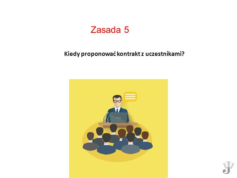 Zasada 5 Kiedy proponować kontrakt z uczestnikami?