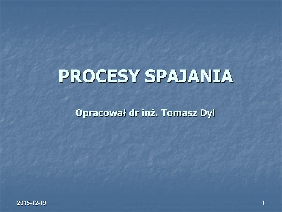 2015-12-191 PROCESY SPAJANIA Opracował dr inż. Tomasz Dyl