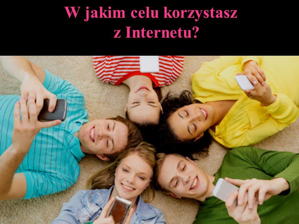 W jakim celu korzystasz z Internetu?