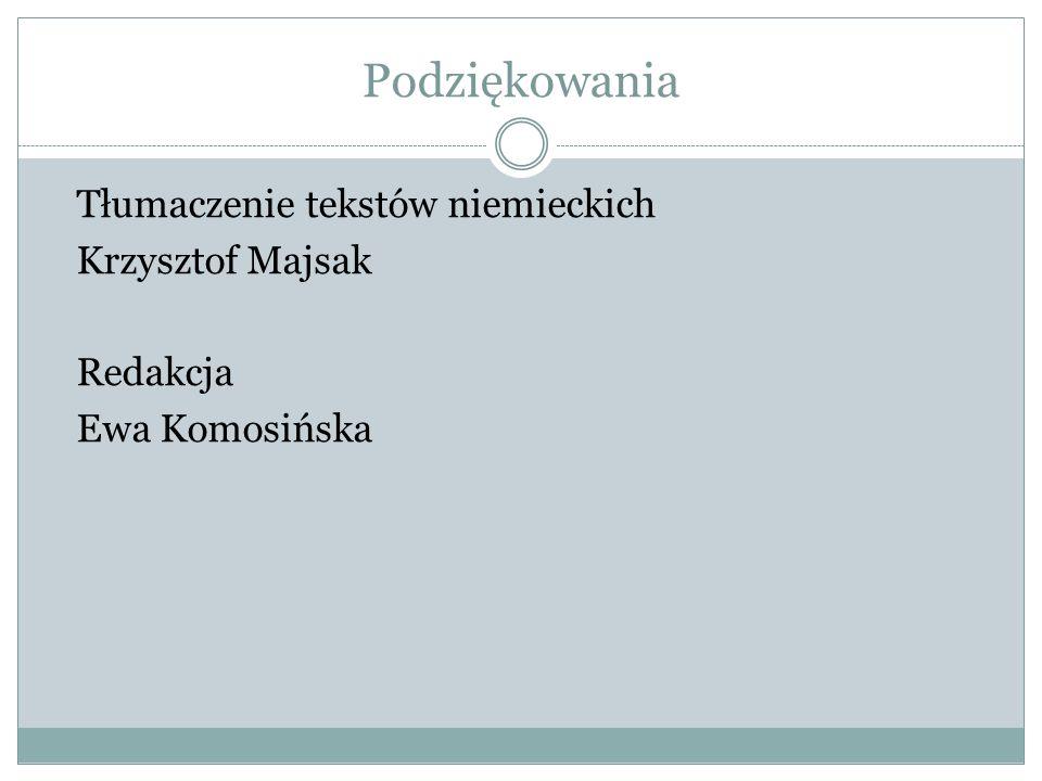 Podziękowania Tłumaczenie tekstów niemieckich Krzysztof Majsak Redakcja Ewa Komosińska