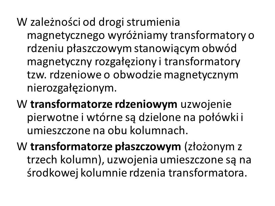 W zależności od drogi strumienia magnetycznego wyróżniamy transformatory o rdzeniu płaszczowym stanowiącym obwód magnetyczny rozgałęziony i transforma