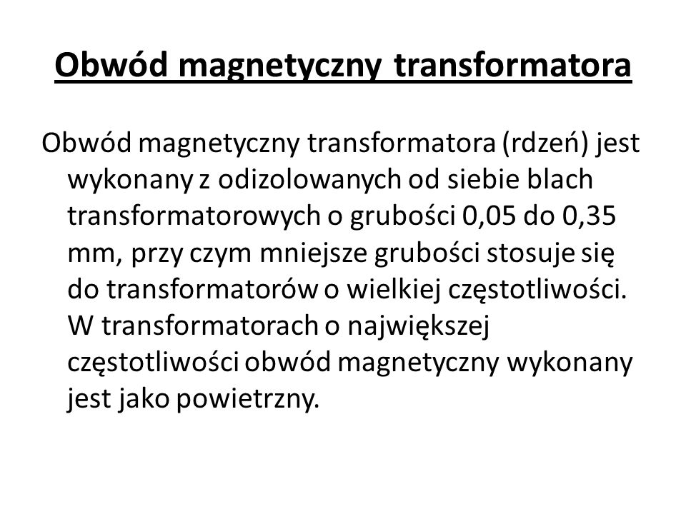 Obwód magnetyczny transformatora Obwód magnetyczny transformatora (rdzeń) jest wykonany z odizolowanych od siebie blach transformatorowych o grubości