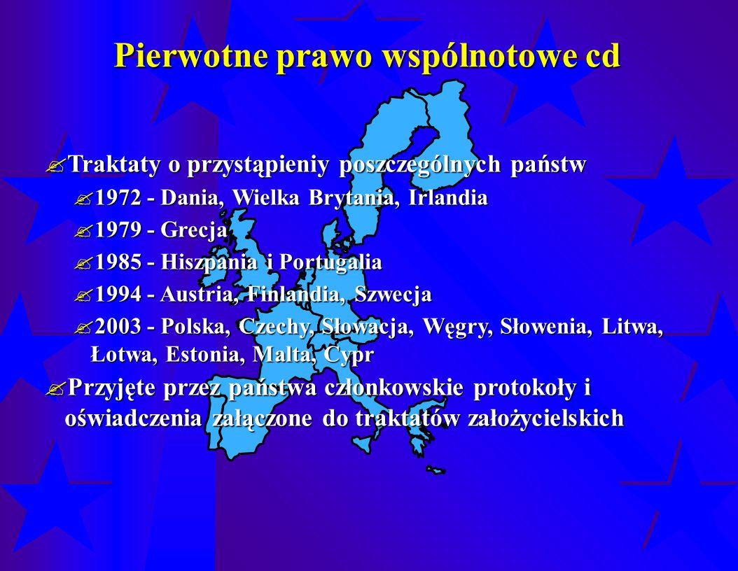  Traktaty o przystąpieniy poszczególnych państw  1972 - Dania, Wielka Brytania, Irlandia  1979 - Grecja  1985 - Hiszpania i Portugalia  1994 - Austria, Finlandia, Szwecja  2003 - Polska, Czechy, Słowacja, Węgry, Słowenia, Litwa, Łotwa, Estonia, Malta, Cypr  Przyjęte przez państwa członkowskie protokoły i oświadczenia załączone do traktatów założycielskich Pierwotne prawo wspólnotowe cd
