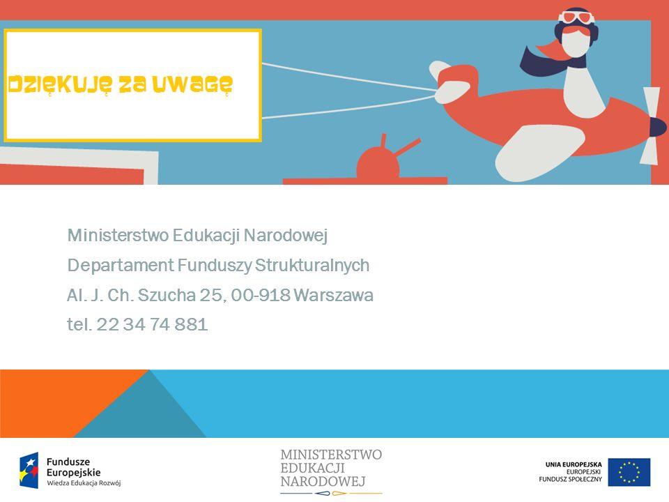 Ministerstwo Edukacji Narodowej Departament Funduszy Strukturalnych Al. J. Ch. Szucha 25, 00-918 Warszawa tel. 22 34 74 881