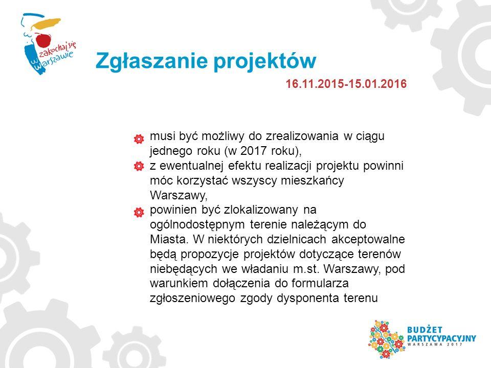 Zgłaszanie projektów 16.11.2015-15.01.2016 musi być możliwy do zrealizowania w ciągu jednego roku (w 2017 roku), z ewentualnej efektu realizacji projektu powinni móc korzystać wszyscy mieszkańcy Warszawy, powinien być zlokalizowany na ogólnodostępnym terenie należącym do Miasta.