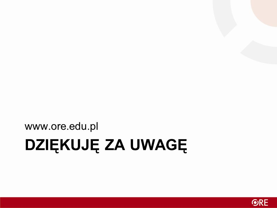 DZIĘKUJĘ ZA UWAGĘ www.ore.edu.pl