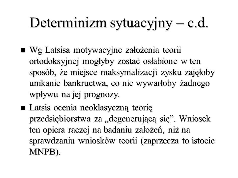 Determinizm sytuacyjny – c.d. Wg Latsisa motywacyjne założenia teorii ortodoksyjnej mogłyby zostać osłabione w ten sposób, że miejsce maksymalizacji z